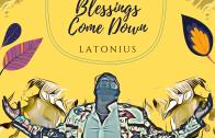 Blessings Come Down – Latonius